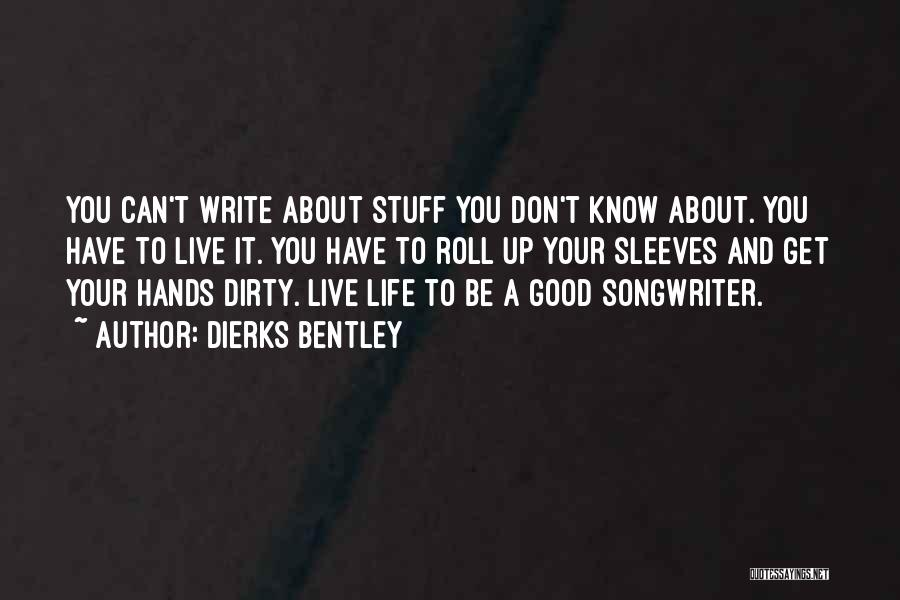 Get Your Hands Dirty Quotes By Dierks Bentley