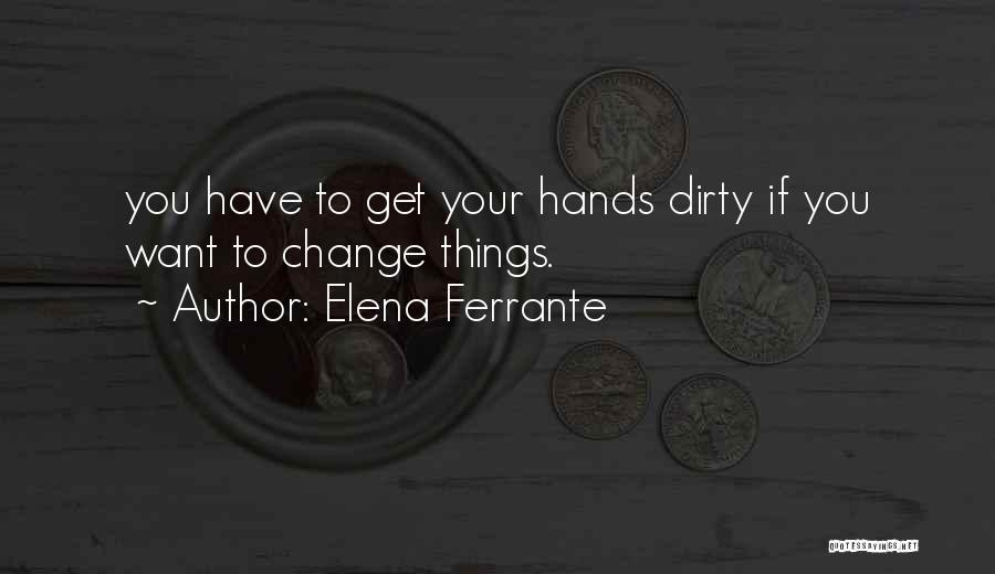 Get Your Hands Dirty Quotes By Elena Ferrante