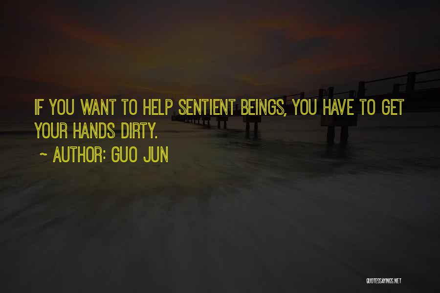 Get Your Hands Dirty Quotes By Guo Jun