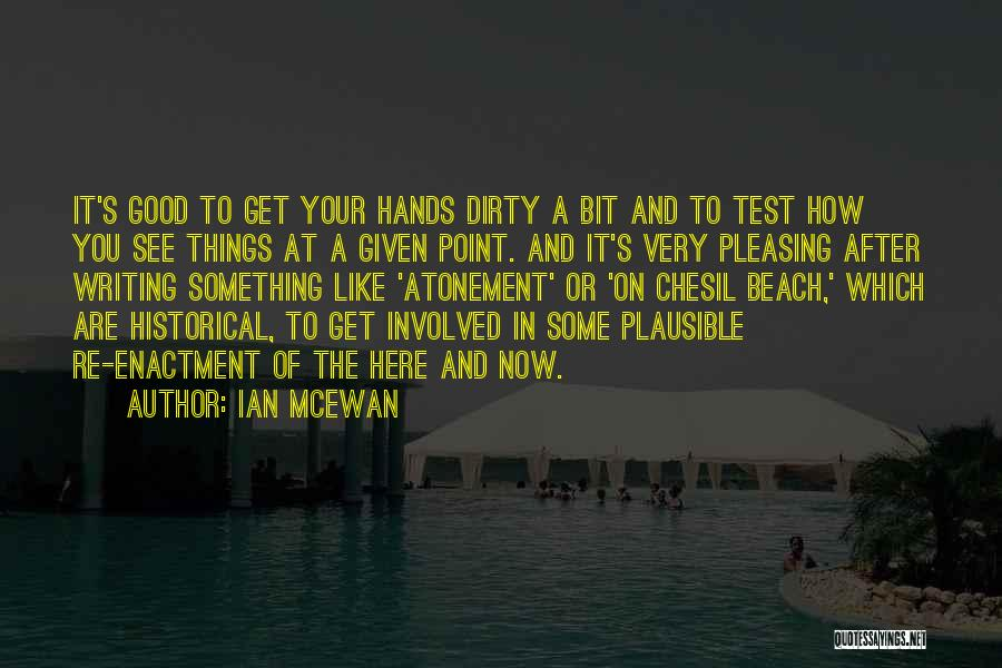 Get Your Hands Dirty Quotes By Ian McEwan