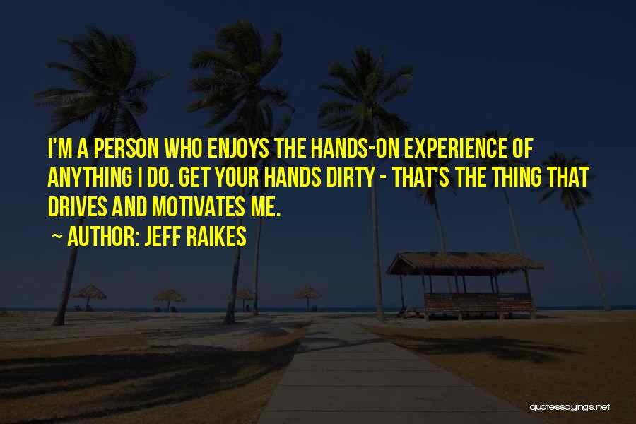 Get Your Hands Dirty Quotes By Jeff Raikes