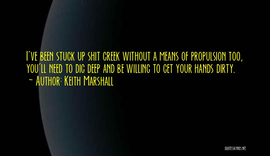 Get Your Hands Dirty Quotes By Keith Marshall