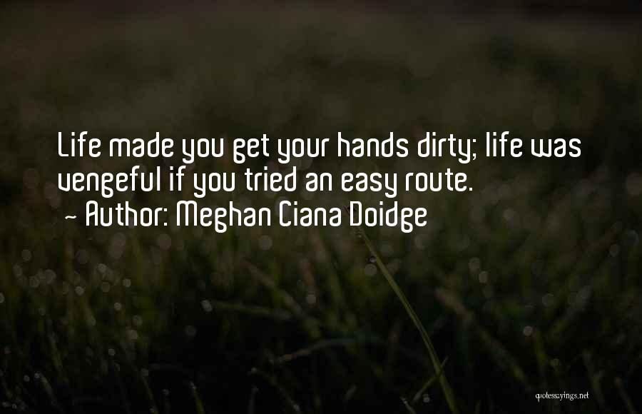 Get Your Hands Dirty Quotes By Meghan Ciana Doidge