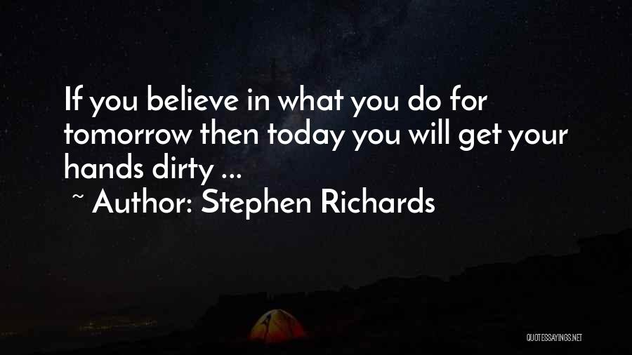 Get Your Hands Dirty Quotes By Stephen Richards