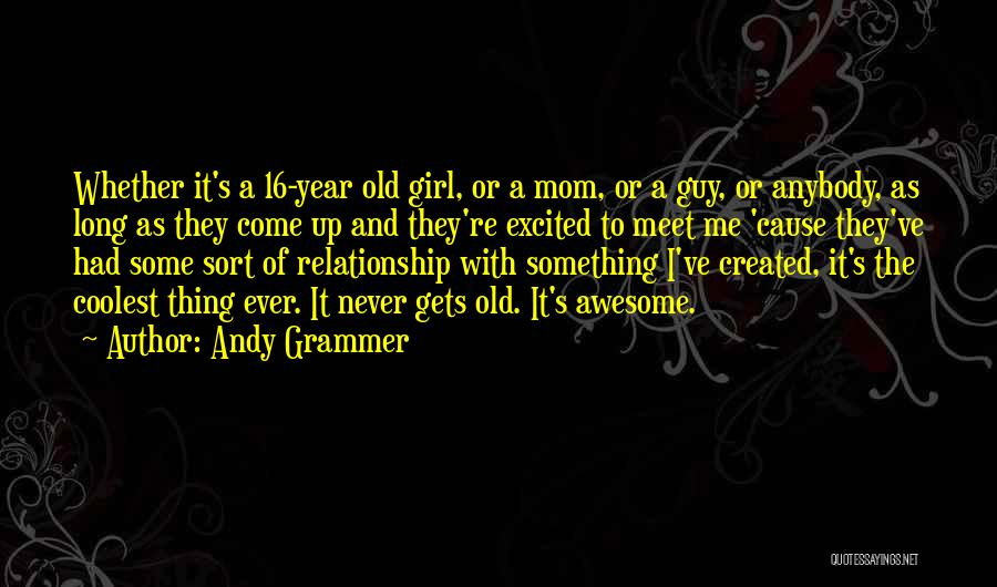 Gets Old Quotes By Andy Grammer