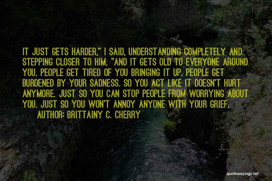 Gets Old Quotes By Brittainy C. Cherry