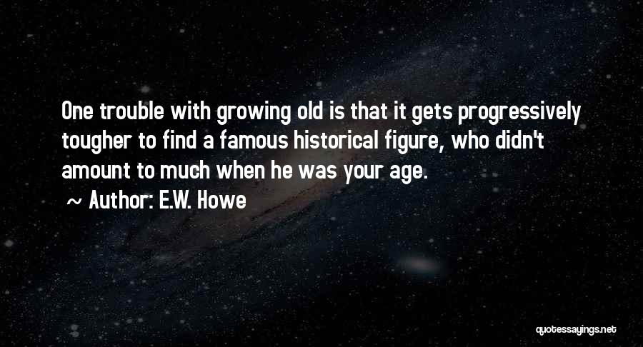 Gets Old Quotes By E.W. Howe