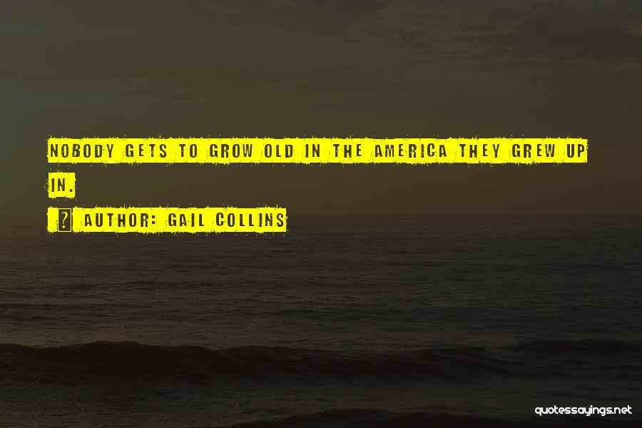 Gets Old Quotes By Gail Collins