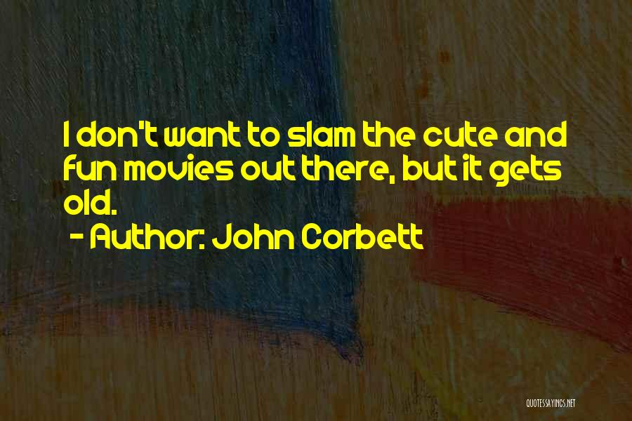 Gets Old Quotes By John Corbett