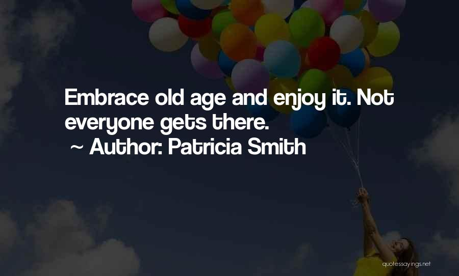 Gets Old Quotes By Patricia Smith