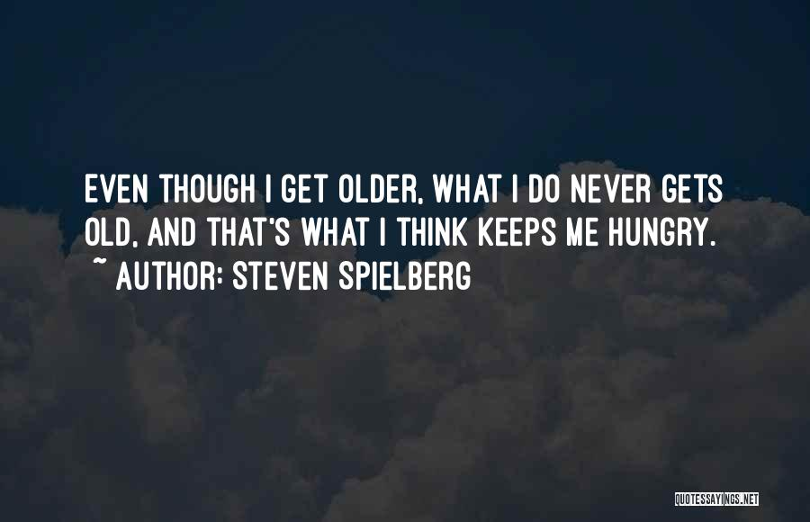 Gets Old Quotes By Steven Spielberg
