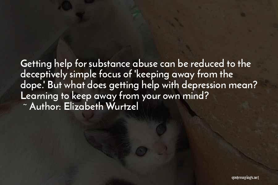 Getting Away From Abuse Quotes By Elizabeth Wurtzel