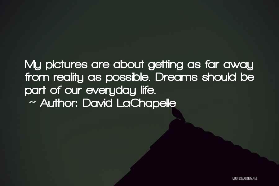 Getting Away From Reality Quotes By David LaChapelle