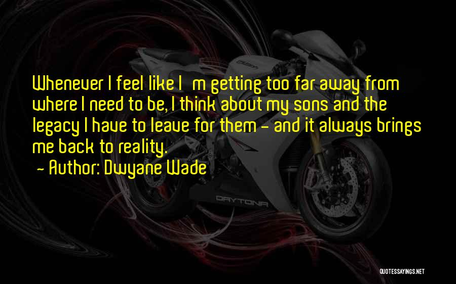 Getting Away From Reality Quotes By Dwyane Wade