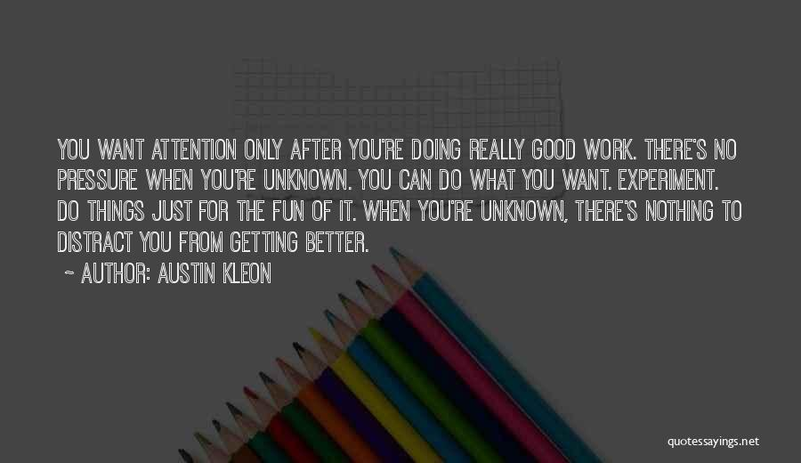 Getting Better At Work Quotes By Austin Kleon