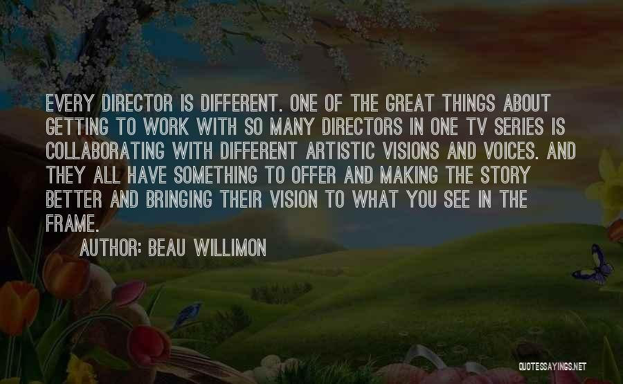 Getting Better At Work Quotes By Beau Willimon