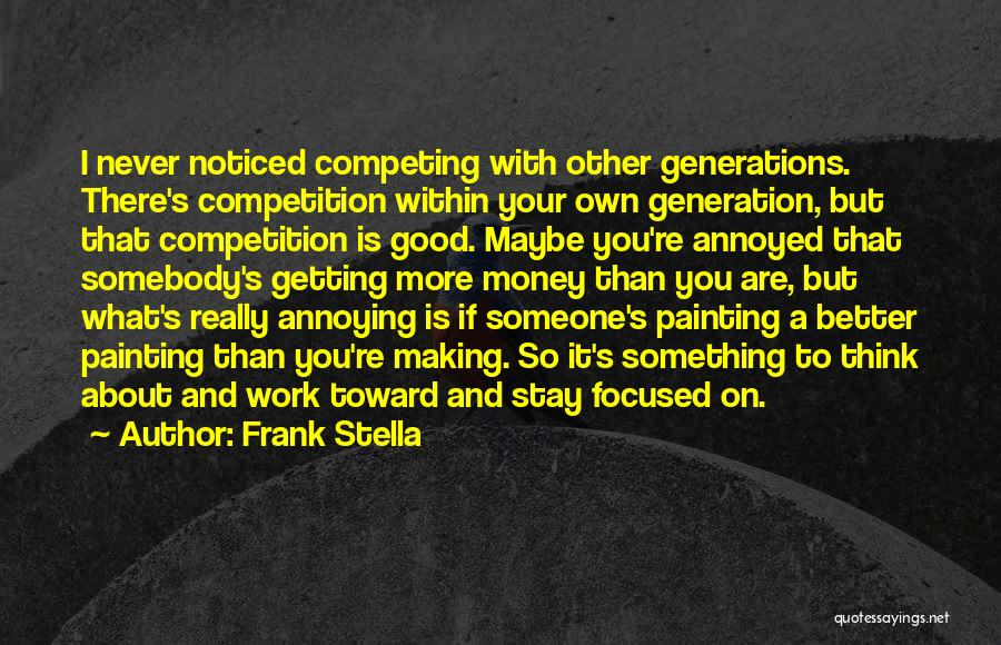 Getting Better At Work Quotes By Frank Stella