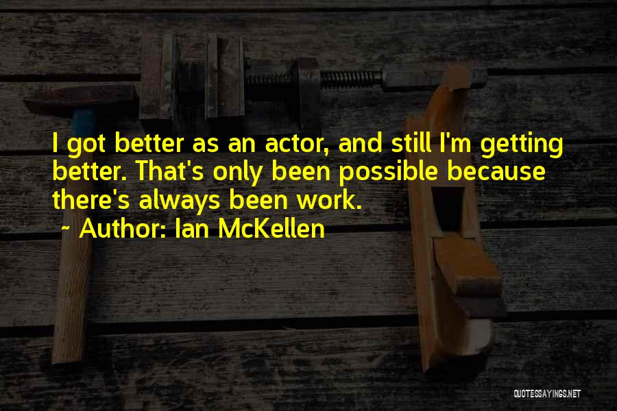Getting Better At Work Quotes By Ian McKellen
