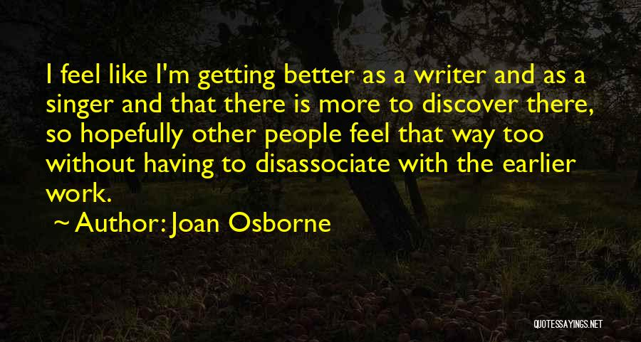 Getting Better At Work Quotes By Joan Osborne