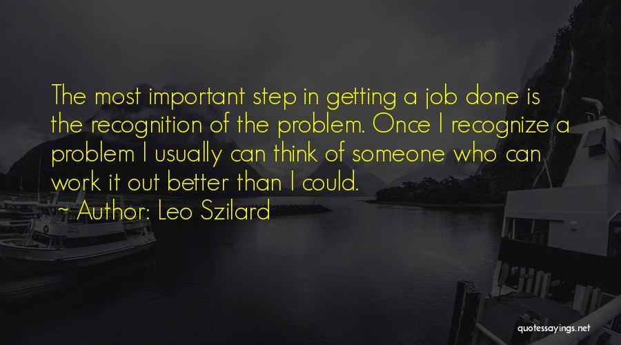 Getting Better At Work Quotes By Leo Szilard