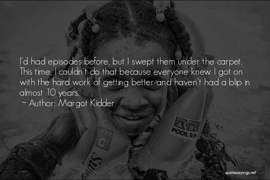 Getting Better At Work Quotes By Margot Kidder