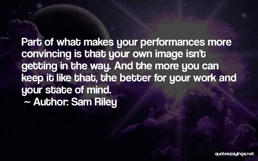 Getting Better At Work Quotes By Sam Riley