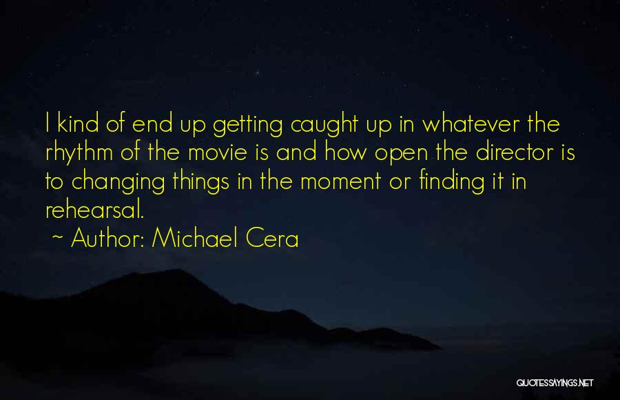 Getting Caught Up In The Moment Quotes By Michael Cera