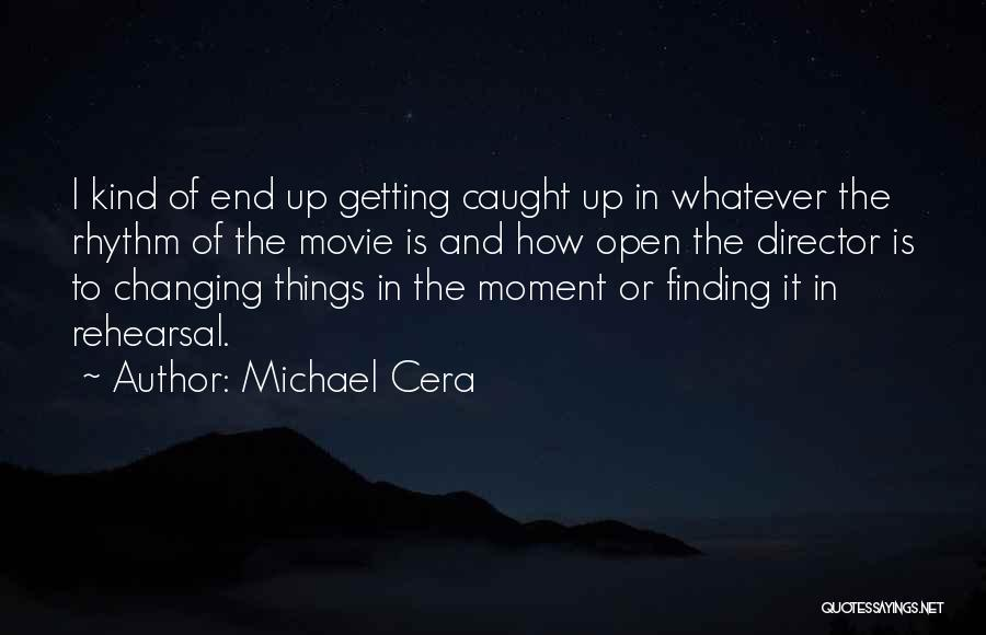 Getting Caught Up Quotes By Michael Cera