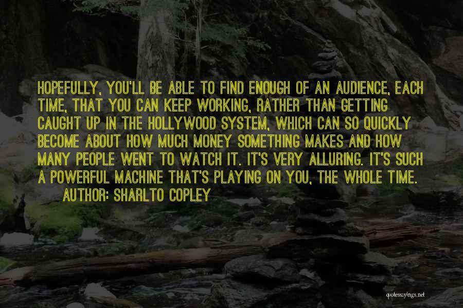 Getting Caught Up Quotes By Sharlto Copley