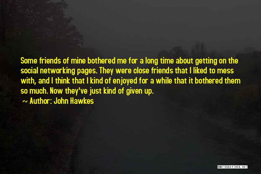 Getting Close To Friends Quotes By John Hawkes