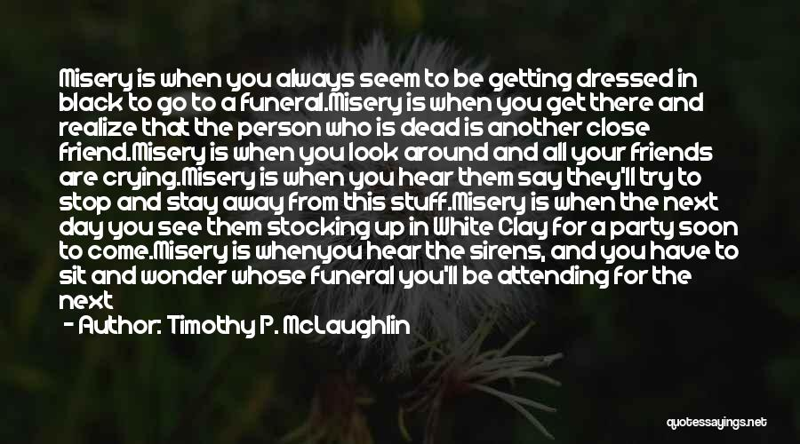 Getting Close To Friends Quotes By Timothy P. McLaughlin