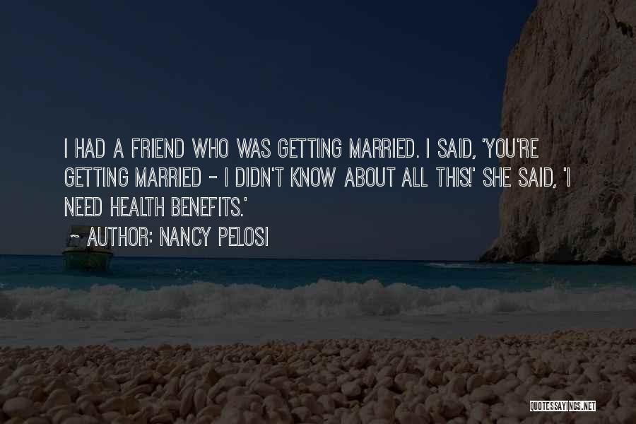 Getting Married To Best Friend Quotes By Nancy Pelosi