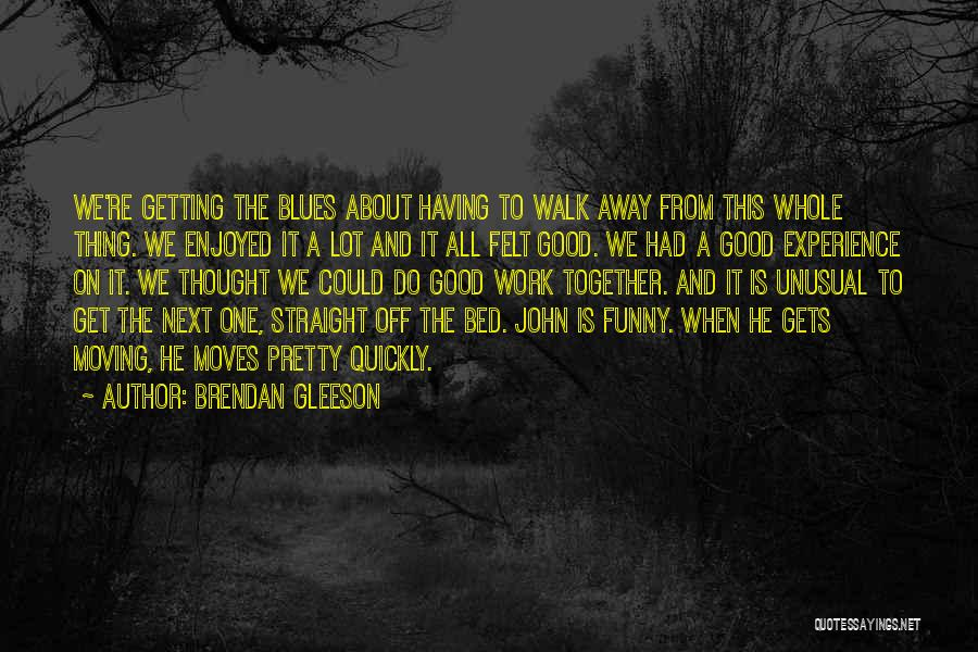 Getting Off Work Quotes By Brendan Gleeson