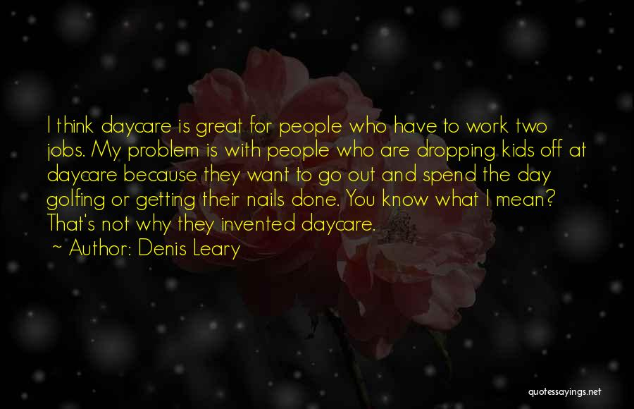 Getting Off Work Quotes By Denis Leary