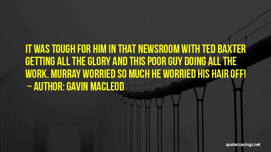 Getting Off Work Quotes By Gavin MacLeod