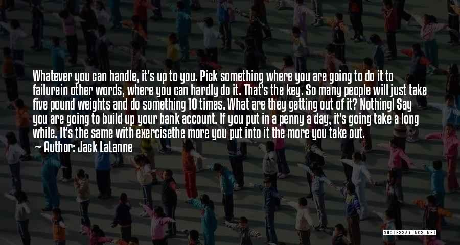 Getting Out What You Put In Quotes By Jack LaLanne