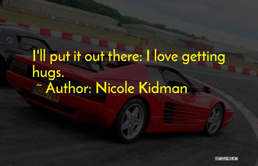 Getting Out What You Put In Quotes By Nicole Kidman