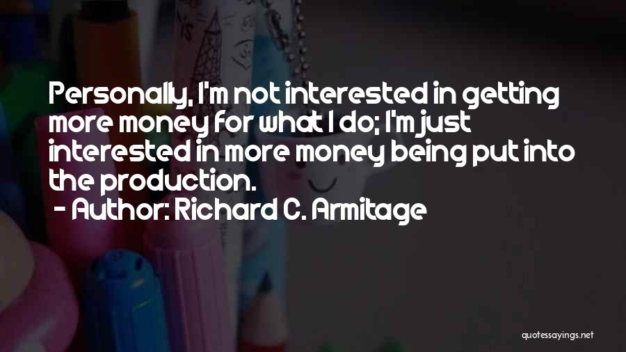 Getting Out What You Put In Quotes By Richard C. Armitage