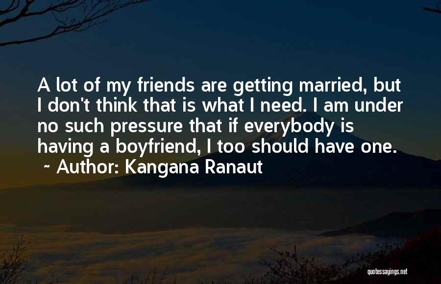 Getting Over Your Boyfriend Quotes By Kangana Ranaut