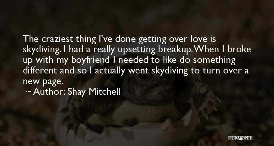 Getting Over Your Boyfriend Quotes By Shay Mitchell
