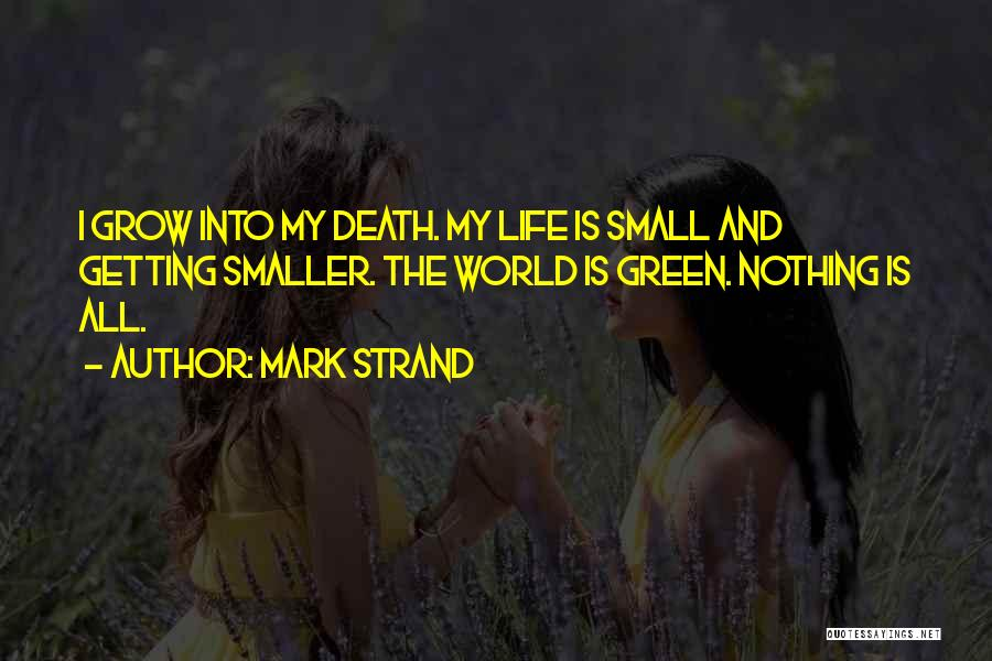 Getting The Best Out Of Life Quotes By Mark Strand