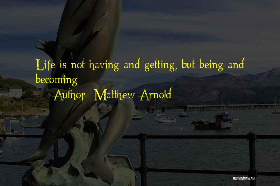 Getting The Best Out Of Life Quotes By Matthew Arnold