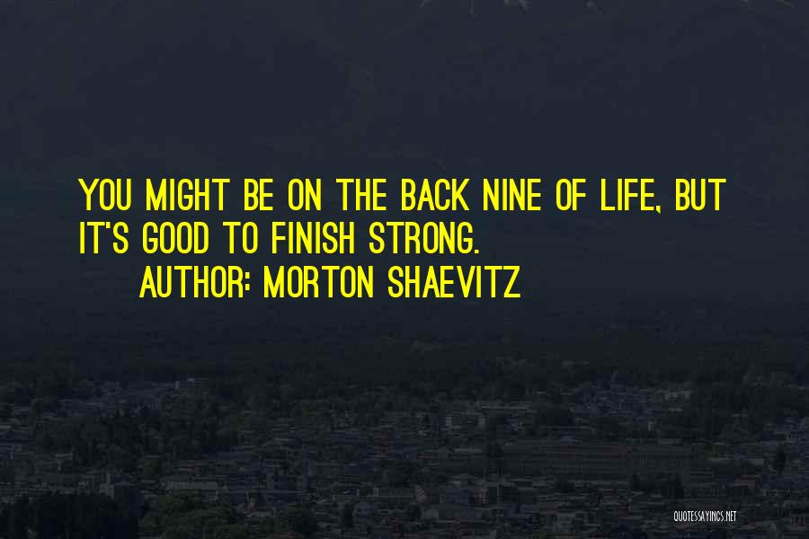 Getting The Best Out Of Life Quotes By Morton Shaevitz