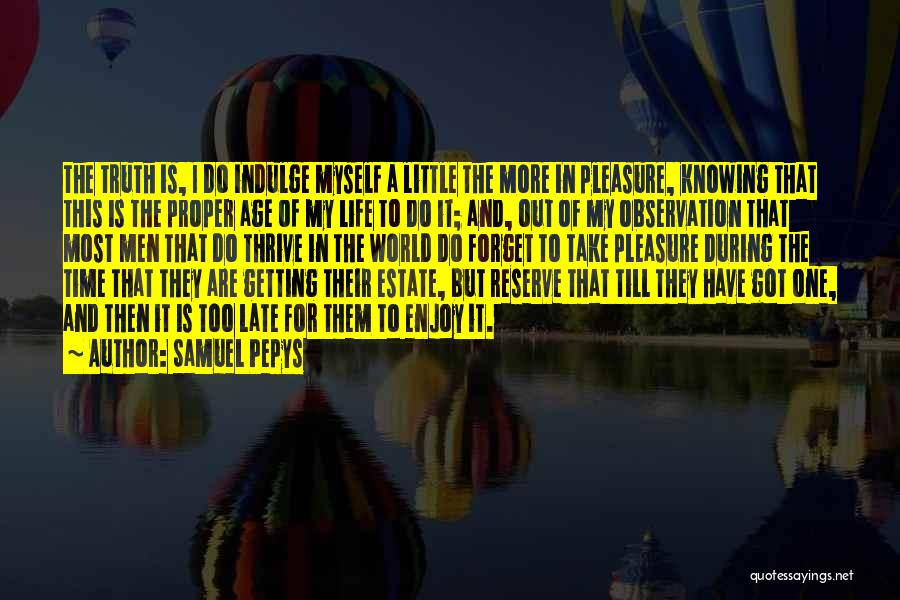 Getting The Truth Out Quotes By Samuel Pepys