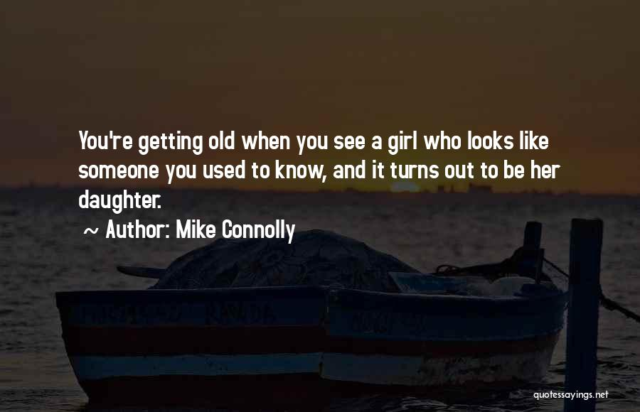 Getting To Know Someone You Like Quotes By Mike Connolly