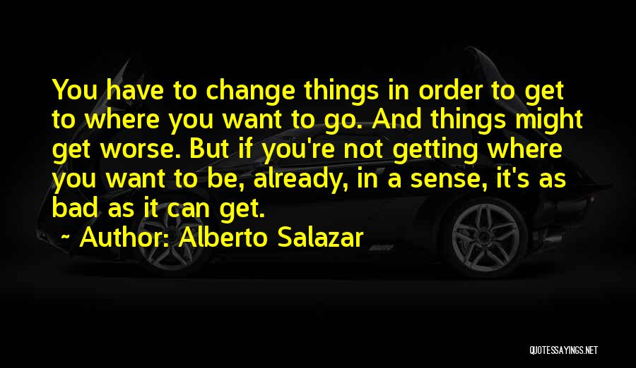 Getting Where You Want To Be Quotes By Alberto Salazar
