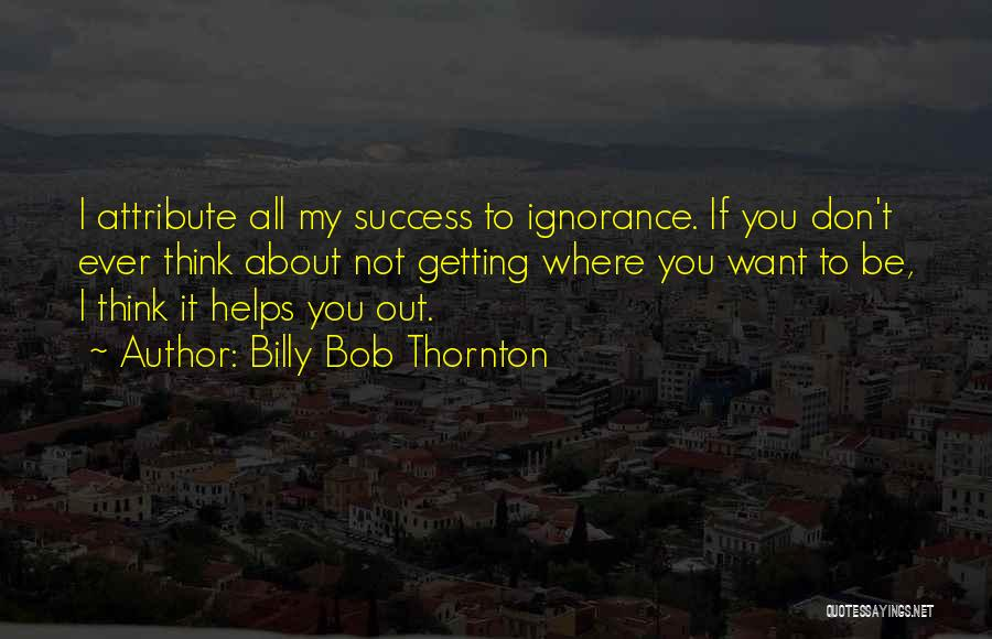 Getting Where You Want To Be Quotes By Billy Bob Thornton