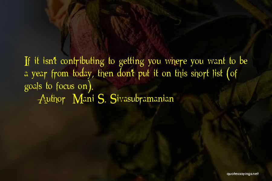 Getting Where You Want To Be Quotes By Mani S. Sivasubramanian
