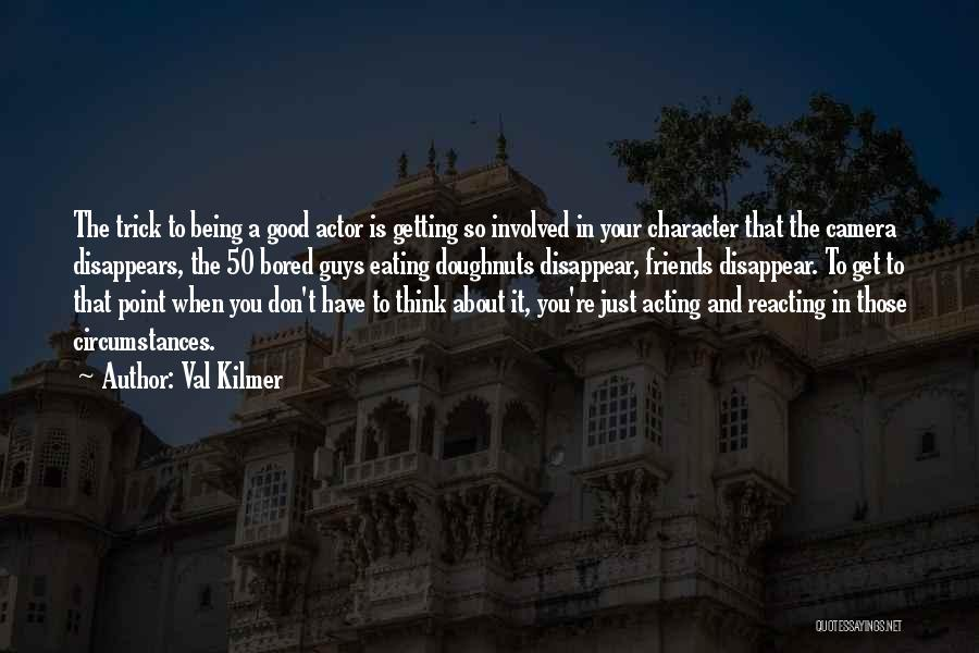 Getting Where You Want To Be Quotes By Val Kilmer