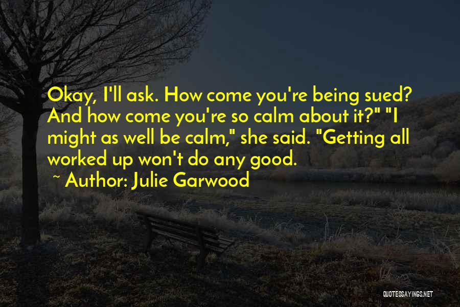 Getting Worked Up Quotes By Julie Garwood
